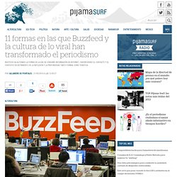 11 formas en las que Buzzfeed y la cultura de lo viral han transformado el periodismo « Pijamasurf - Noticias e Información alternativa