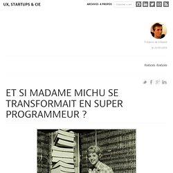 Et si madame Michu se transformait en super programmeur ?