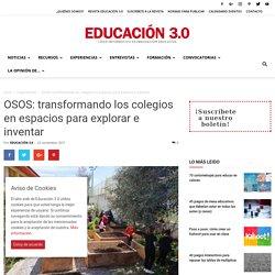 OSOS: transformando los colegios en espacios para explorar e inventar