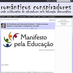 III Manifesto pela Educação Brasileira - Mudar a Escola, Melhorar a Educação: Transformar um País! - Românticos Conspiradores