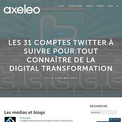 Les 31 comptes Twitter à suivre pour tout connaître de la digital transformation – Axeleo, accélérateur de startups tech B2B