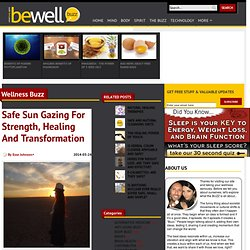 Safe Sun Gazing For Strength, Healing & Transformation - BeWellBuzz