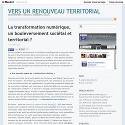 La transformation numérique, un bouleversement sociétal et territorial ? « Vers un renouveau territorial