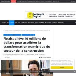 Finalcad lève 40 millions de dollars pour accélérer la transformation numérique du secteur de la construction