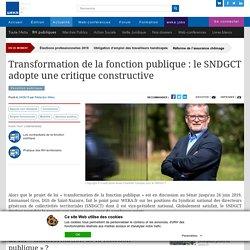 2019-06-24-Transformation de la fonction publique : le SNDGCT adopte une critique constructive