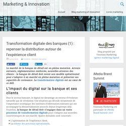 Transformation digitale des banques (1) : repenser la distribution autour de l'expérience client