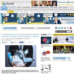 Les retards dans la transformation digitale mettent l'entreprise, DSI et DAF en danger