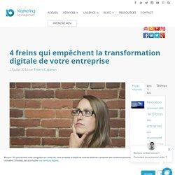 4 freins qui empêchent la transformation digitale de votre entreprise
