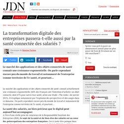 La transformation digitale des entreprises passera-t-elle aussi par la santé connectée des salariés ?