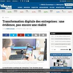 Transformation digitale des entreprises : une évidence, pas encore une réalité