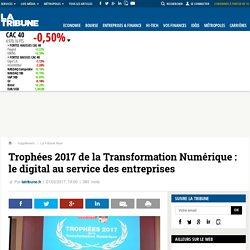Trophées 2017 de la Transformation Numérique : le digital au service des entreprises