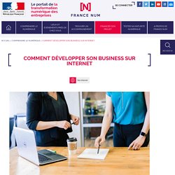 Comment développer son business sur Internet