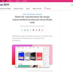 Adobe XD : transformation 3D, design system amélioré et extension Visual Studio Code