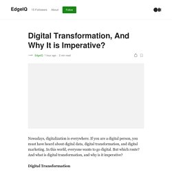 Digital Transformation, And Why It is Imperative?