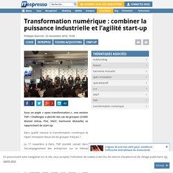 Transformation numérique : combiner la puissance industrielle et l'agilité start-up