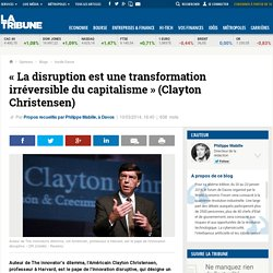 « La disruption est une transformation irréversible du capitalisme » (Clayton Christensen)