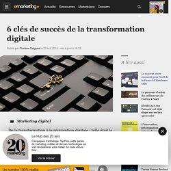 6 clés de succès de la transformation digitale - Marketing digital