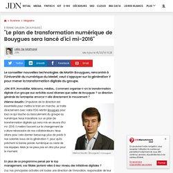"""Etienne Gaudin (Bouygues):""""Le plan de transformation numérique de Bouygues sera lancé d'ici mi-2016"""""""