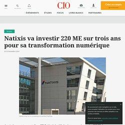Natixis va économiser 250M€ avec la transformation numérique