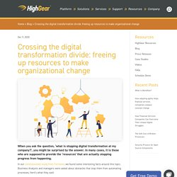 Crossing the digital transformation divide: freeing up resources to make organizational change
