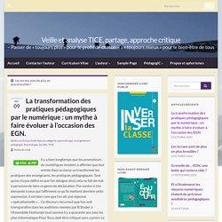 La transformation des pratiques pédagogiques par le numérique : un mythe à faire évoluer à l'occasion des EGN. – Veille et analyse TICE, partage, approche critique