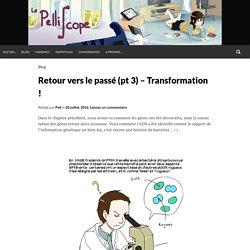 Retour vers le passé (pt 3) – Transformation !