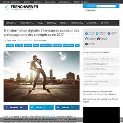 Transformation digitale: 7 tendances au coeur des préoccupations des entreprises en 2017