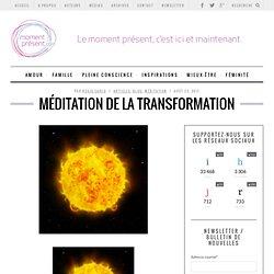 Méditation de transformation - Moment PrésentMoment Présent