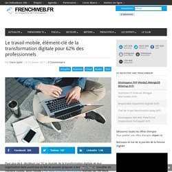 Le travail mobile, élément-clé de la transformation digitale pour 62% des professionnels