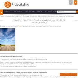 Comment construire une vision pour un projet de transformation Projectissimo - La communauté des acteurs projets