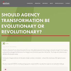 Should Agency Transformation Be Evolutionary or Revolutionary? » Guides » Cognition » Ignition Consulting Group™