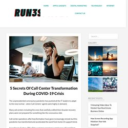 5 Secrets of Call Center Transformation During COVID-19 Crisis - Run3Spaces