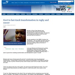 Govt to fast-track transformation in rugby and soccer:Sunday 18 March 2012
