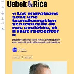 Usbek & Rica - « Les migrations sont une transformation structurelle de nos sociétés, et il faut l'accepter »
