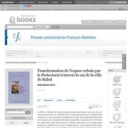 Villes rattachées, villes reconfigurées - Transformation de l'espace urbain par le Protectorat à travers le cas de la ville de Rabat - Presses universitaires François-Rabelais