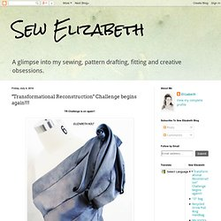 "Sew Elizabeth : ""Transformational Reconstruction"" Challenge begins again!!!"