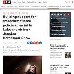 Building support for transformational policies crucial to Labour's vision - Jessica Berentson-Shaw