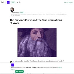 The Da Vinci Curse and the Transformations of Work – SWITCH COLLECTIVE – Medium