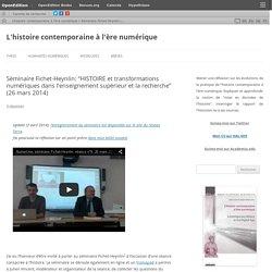 """Séminaire Fichet-Heynlin: """"HISTOIRE et transformations numériques dans l'enseignement supérieur et la recherche"""" (26 mars 2014)"""
