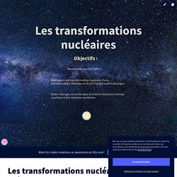 Les transformations nucléaires (début de cours) by Delphine Valerie GELINOTTE on Genially