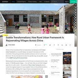 Subtle Transformations: How Rural Urban Framework Is Rejuvenating Villages Across China