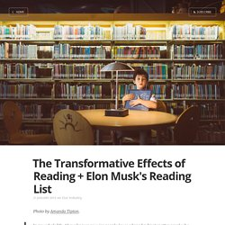 The Transformative Effects of Reading + Elon Musk's Reading List