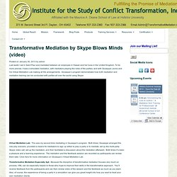 Transformative Mediation by Skype Blows Minds (video) - Institute for the Study of Conflict Transformation