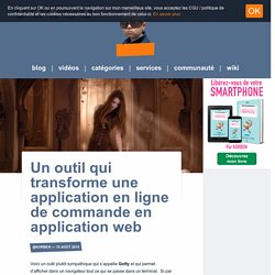 Un outil qui transforme une application en ligne de commande en application web
