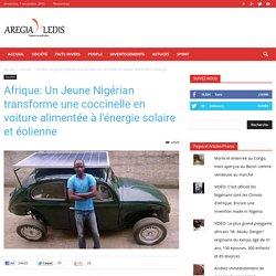 Afrique: Un Jeune Nigérian transforme une coccinelle en voiture alimentée à l'énergie solaire et éolienne - AregiaLedis.com