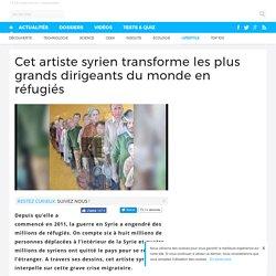 Cet artiste syrien transforme les plus grands dirigeants du monde en réfugiés