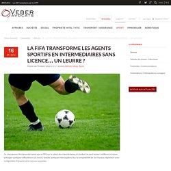 LA FIFA TRANSFORME LES AGENTS SPORTIFS EN INTERMEDIAIRES SANS LICENCE... UN LEURRE ? - Veber Avocats