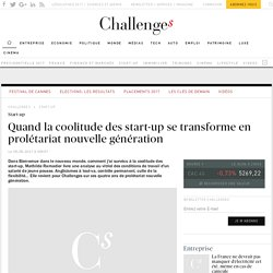 Quand la coolitude des start-up se transforme en prolétariat nouvelle génération - Challenges.fr