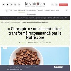 13 oct. 2020 - « Chocapic » : un aliment ultra-transformé recommandé par le Nutriscore