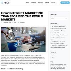 How internet marketing transformed the world market? - Web Design Dubai, Web Development in UAE